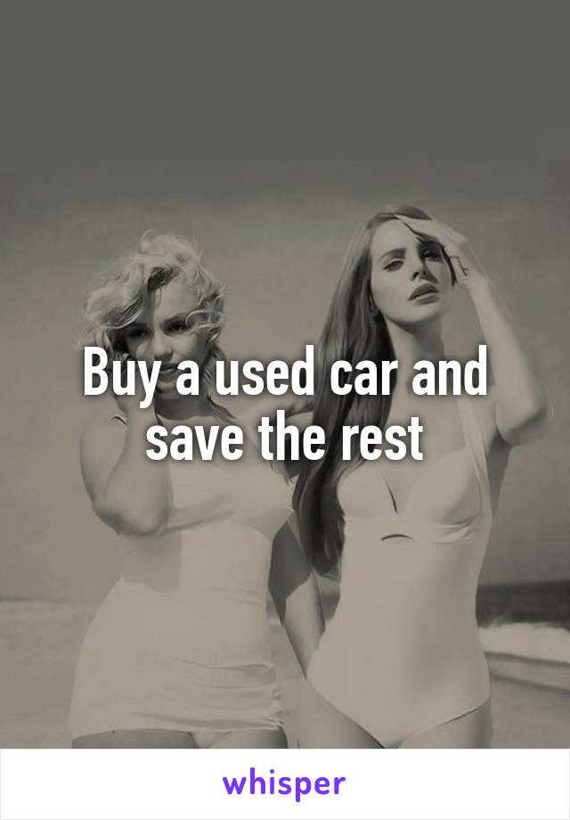 Buy a used car and save the rest