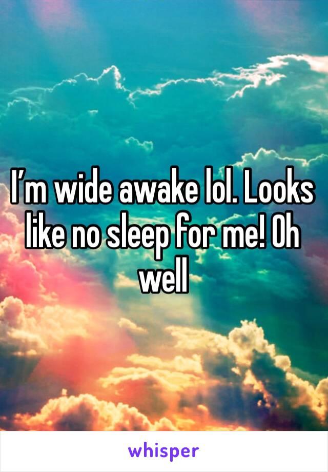 I'm wide awake lol. Looks like no sleep for me! Oh well
