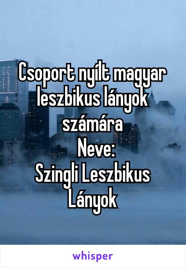 Csoport nyílt magyar leszbikus lányok számára   Neve: Szingli Leszbikus Lányok