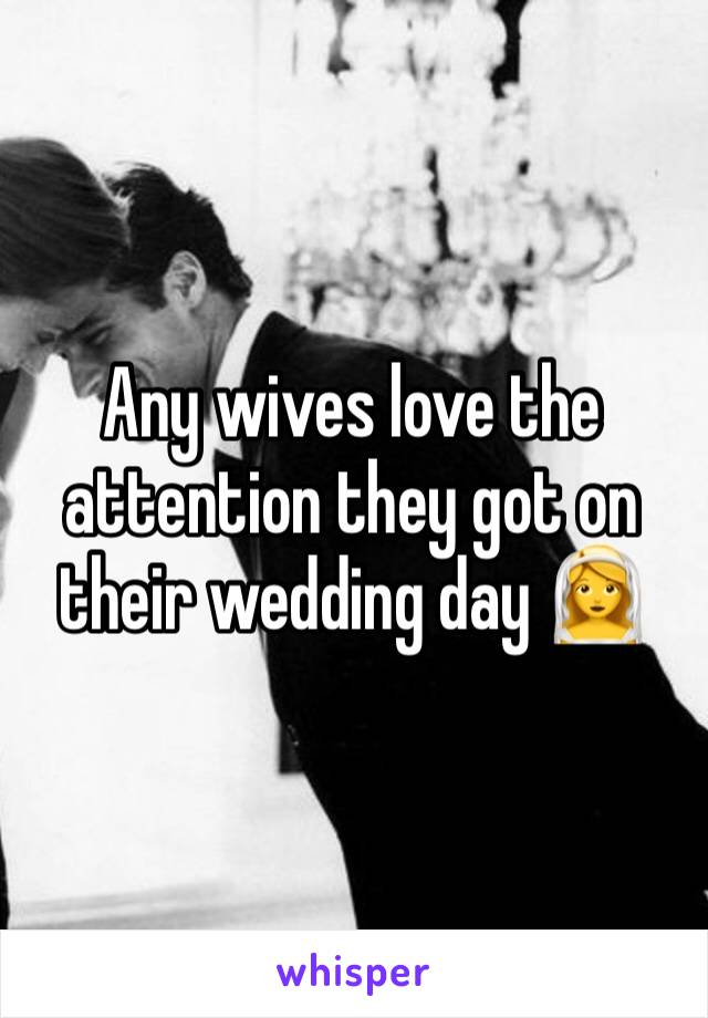 Any wives love the attention they got on their wedding day 👰