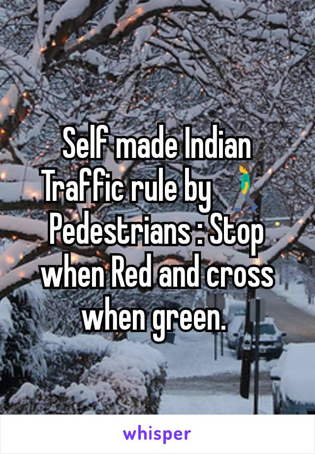 Self made Indian Traffic rule by 🚶 Pedestrians : Stop when Red and cross when green.