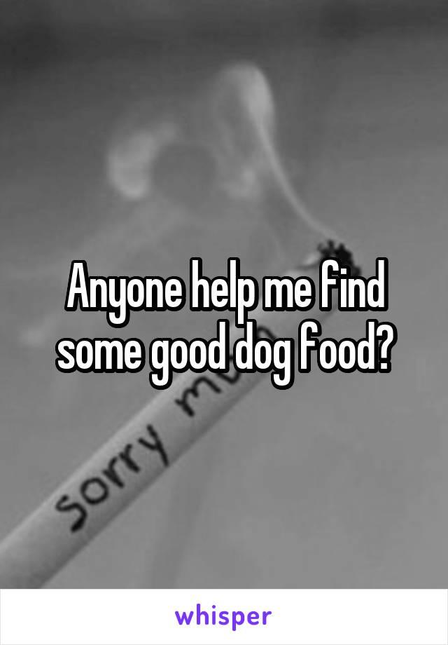 Anyone help me find some good dog food?
