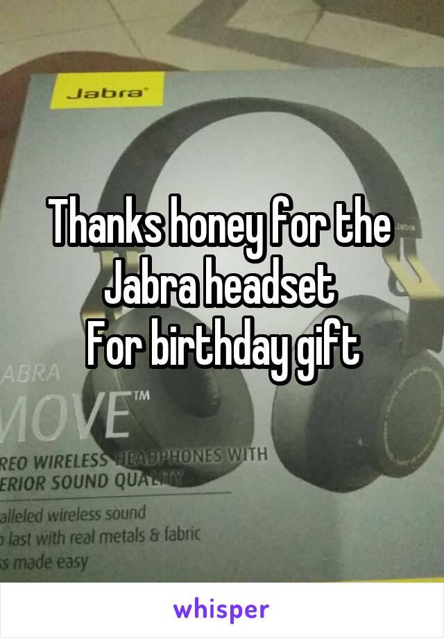 Thanks honey for the  Jabra headset  For birthday gift