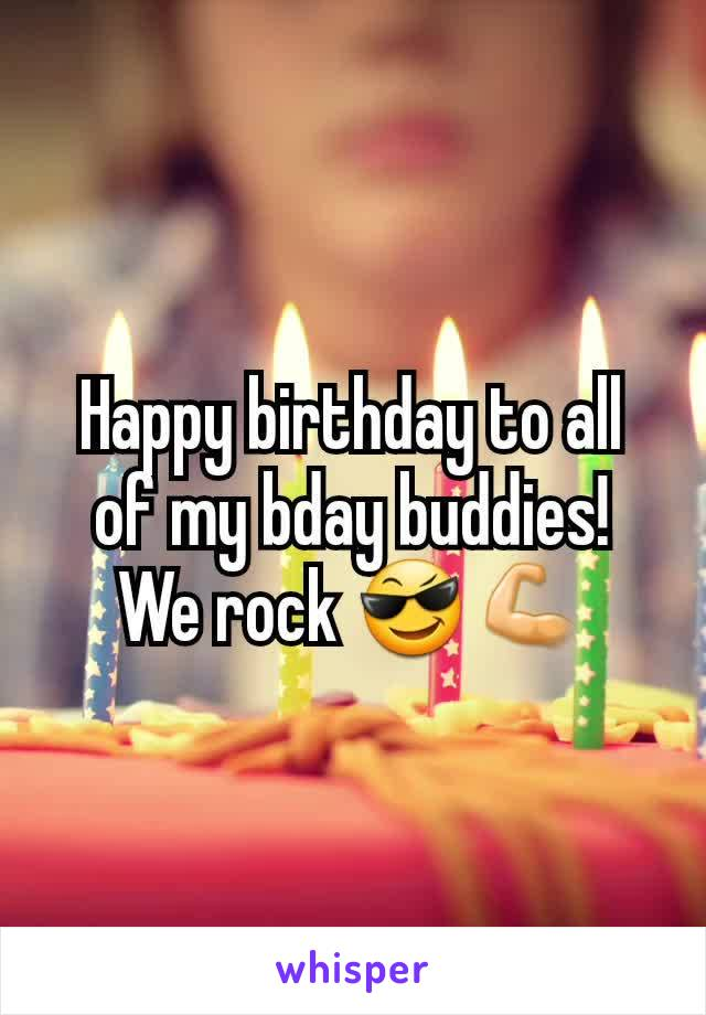 Happy birthday to all of my bday buddies! We rock 😎💪