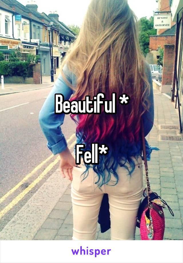 Beautiful *  Fell*