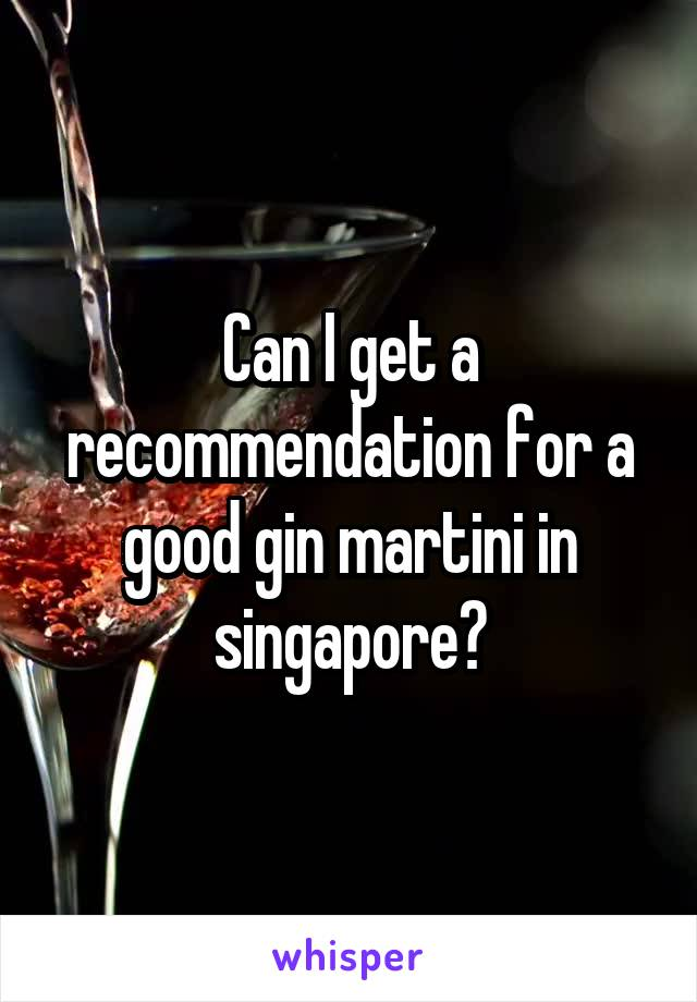 Can I get a recommendation for a good gin martini in singapore?