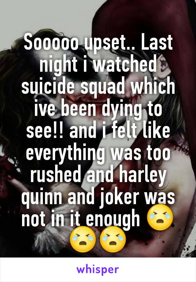 Sooooo upset.. Last night i watched suicide squad which ive been dying to see!! and i felt like everything was too rushed and harley quinn and joker was not in it enough 😭😭😭