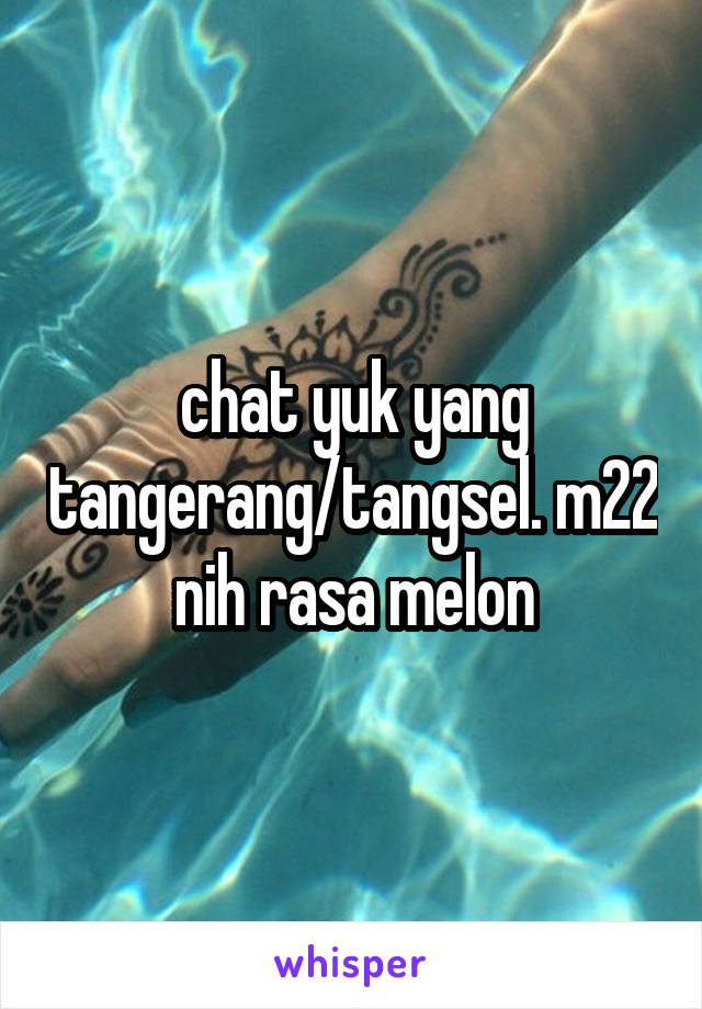 chat yuk yang tangerang/tangsel. m22 nih rasa melon