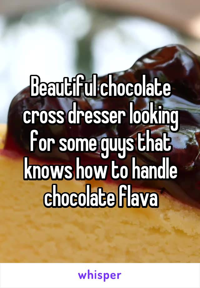 Beautiful chocolate cross dresser looking for some guys that knows how to handle chocolate flava