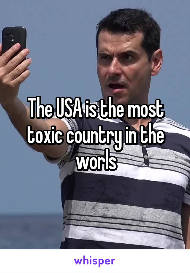 The USA is the most toxic country in the worls