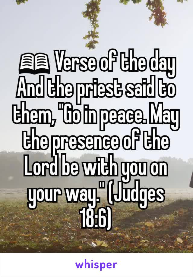 """📖 Verse of the day And the priest said to them, """"Go in peace. May the presence of the Lord be with you on your way."""" (Judges 18:6)"""