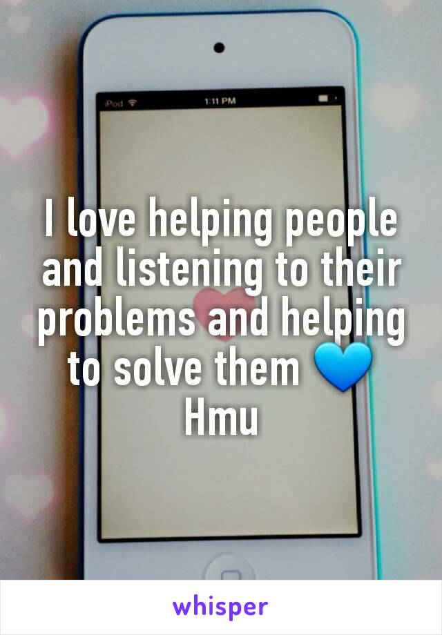I love helping people and listening to their problems and helping to solve them 💙 Hmu