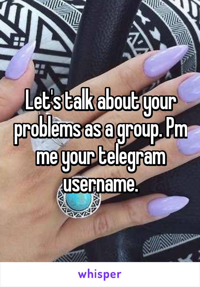 Let's talk about your problems as a group. Pm me your telegram username.