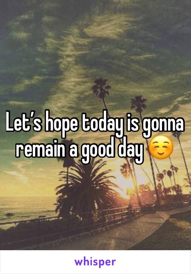 Let's hope today is gonna remain a good day ☺️