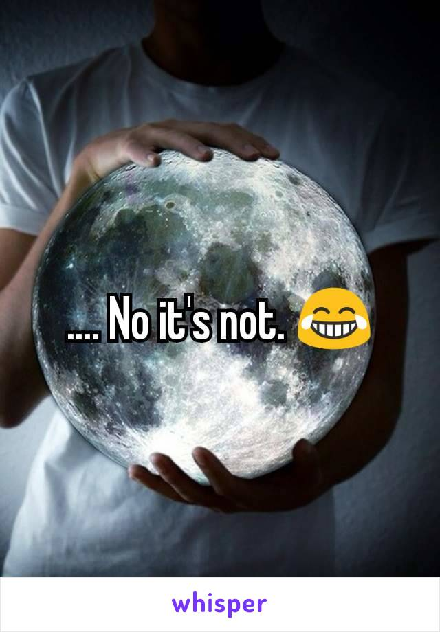 .... No it's not. 😂