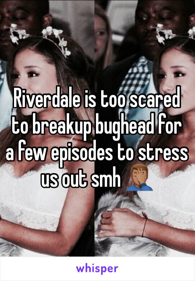 Riverdale is too scared to breakup bughead for a few episodes to stress us out smh 🤦🏽‍♂️