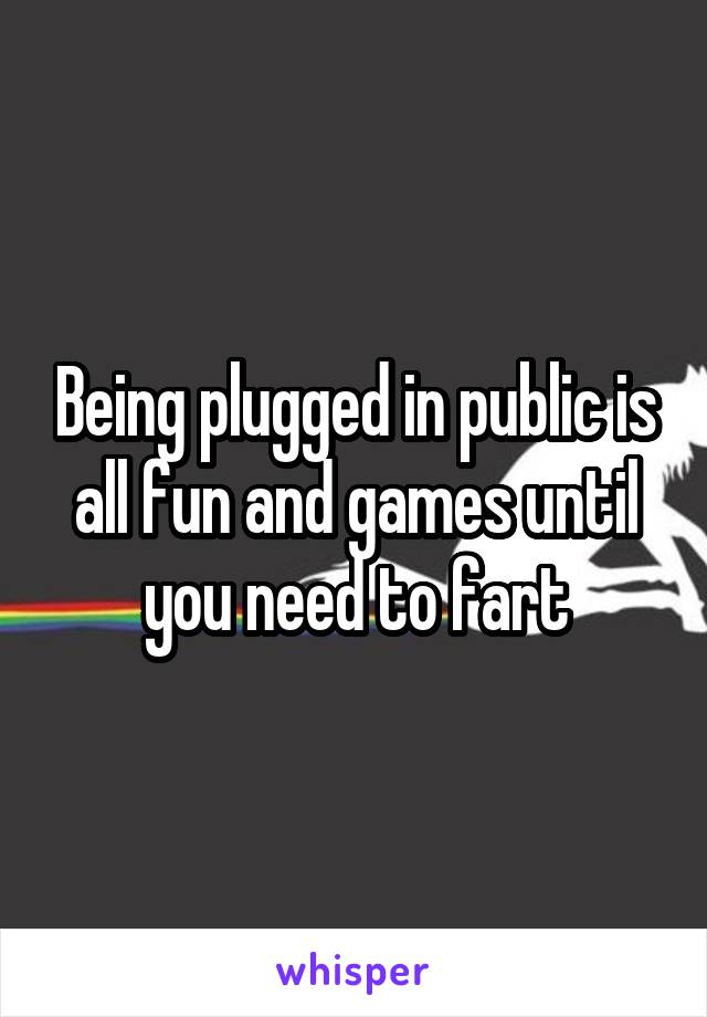Being plugged in public is all fun and games until you need to fart
