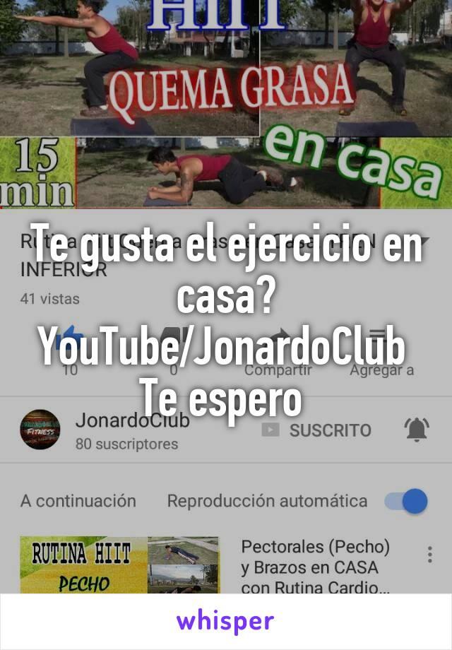 Te gusta el ejercicio en casa? YouTube/JonardoClub  Te espero