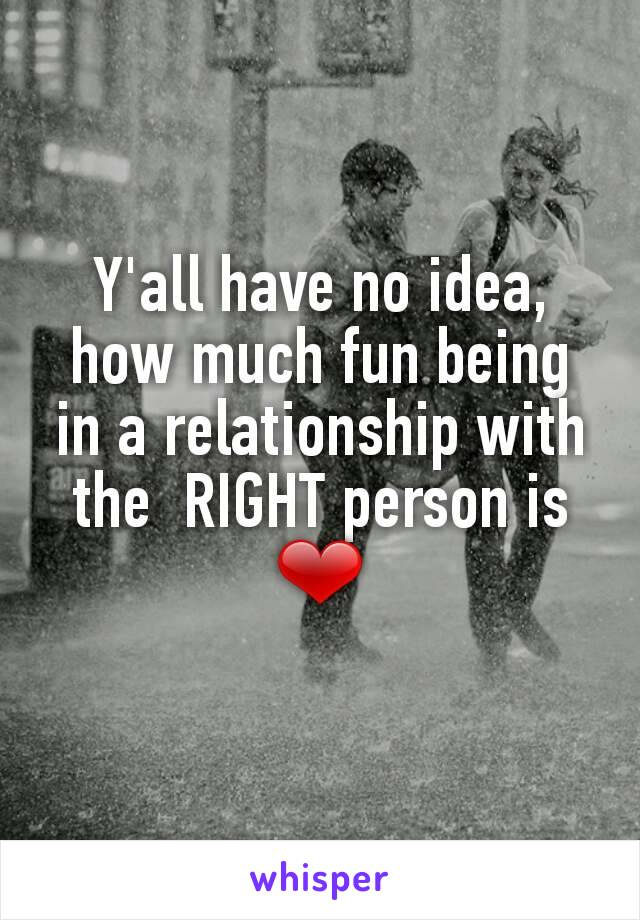 Y'all have no idea, how much fun being in a relationship with the  RIGHT person is ❤
