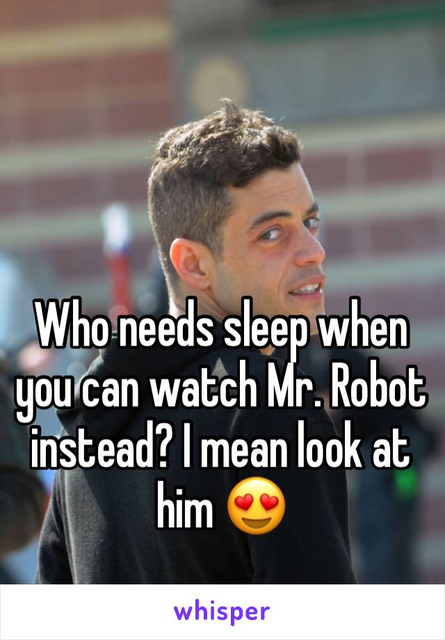 Who needs sleep when you can watch Mr. Robot instead? I mean look at him 😍