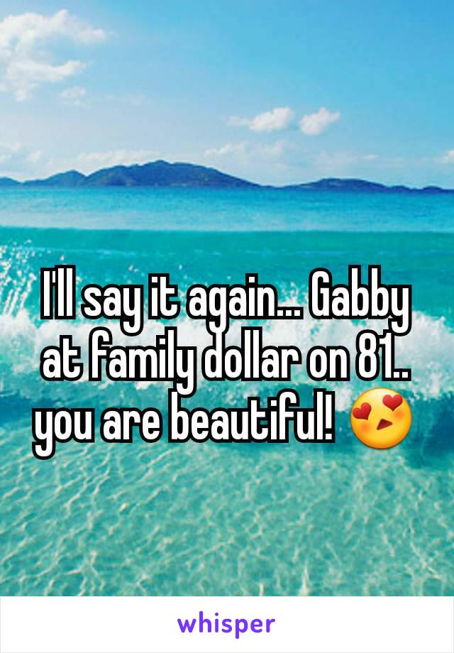 I'll say it again... Gabby at family dollar on 81.. you are beautiful! 😍