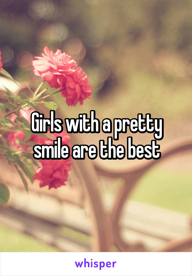 Girls with a pretty smile are the best