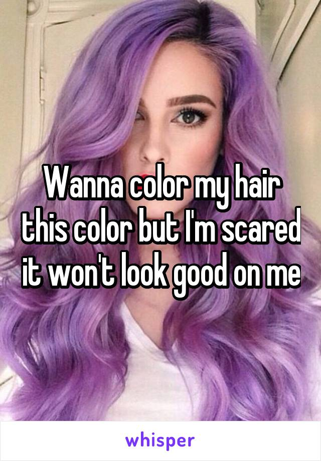 Wanna color my hair this color but I'm scared it won't look good on me