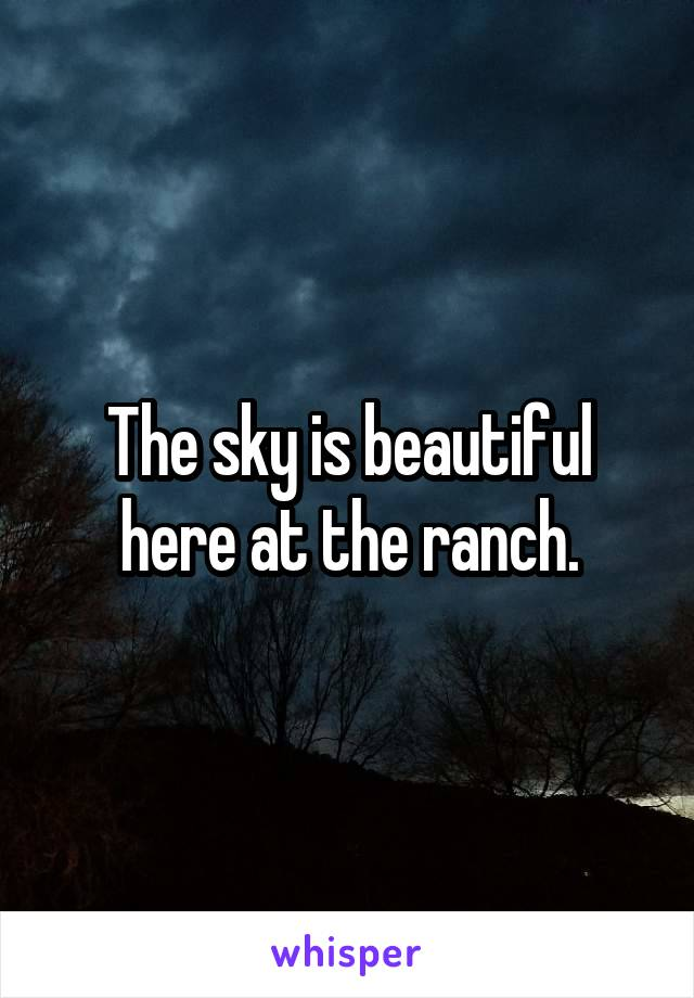 The sky is beautiful here at the ranch.
