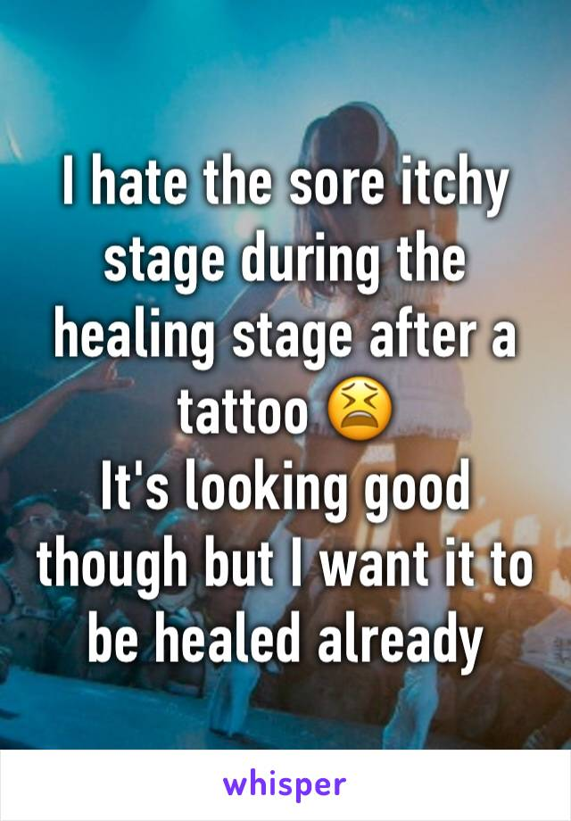 I hate the sore itchy stage during the healing stage after a tattoo 😫 It's looking good though but I want it to be healed already