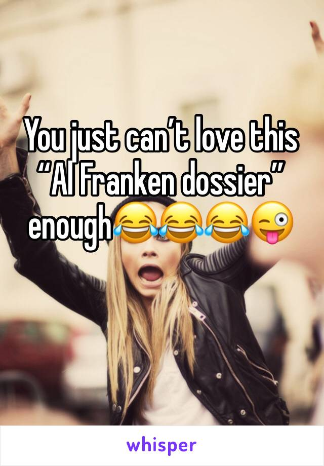 "You just can't love this ""Al Franken dossier"" enough😂😂😂😜"