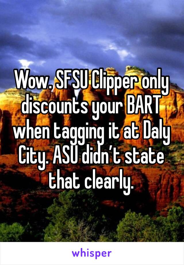 Wow. SFSU Clipper only discounts your BART when tagging it at Daly City. ASU didn't state that clearly.