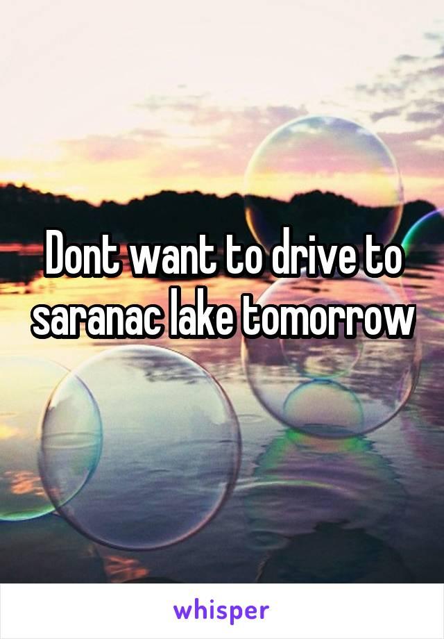 Dont want to drive to saranac lake tomorrow