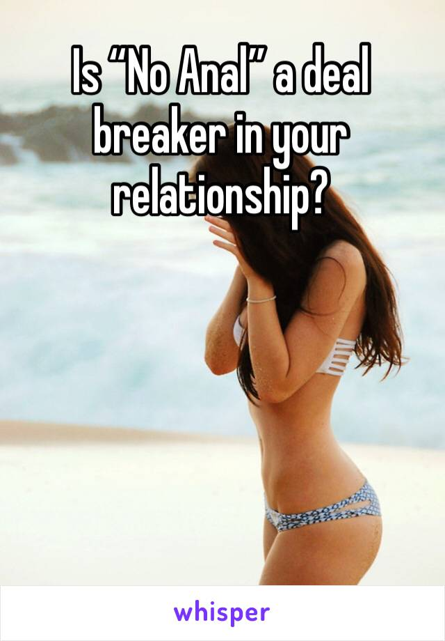 "Is ""No Anal"" a deal breaker in your relationship?"
