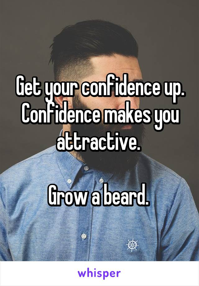 Get your confidence up. Confidence makes you attractive.   Grow a beard.