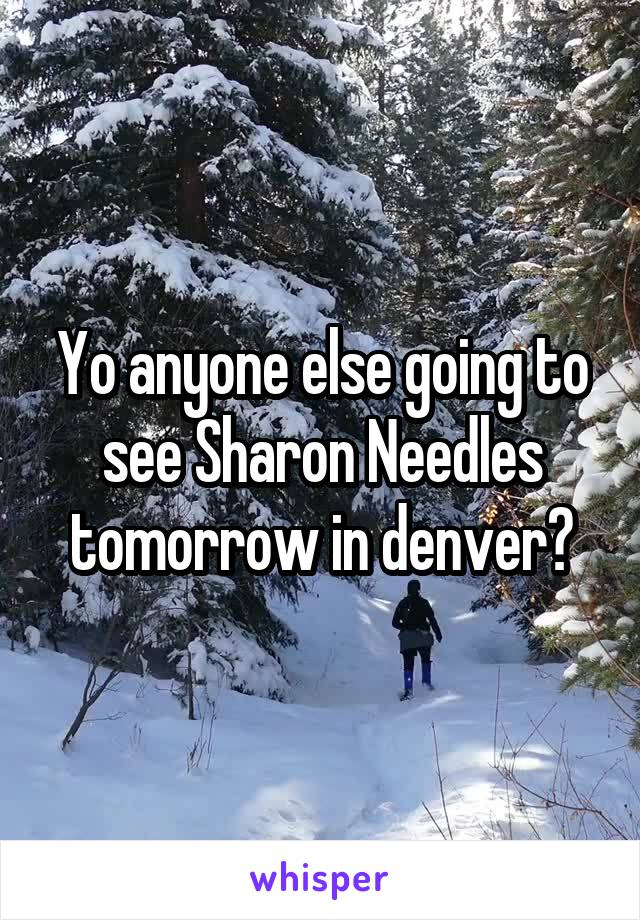 Yo anyone else going to see Sharon Needles tomorrow in denver?