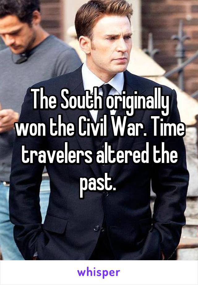 The South originally won the Civil War. Time travelers altered the past.