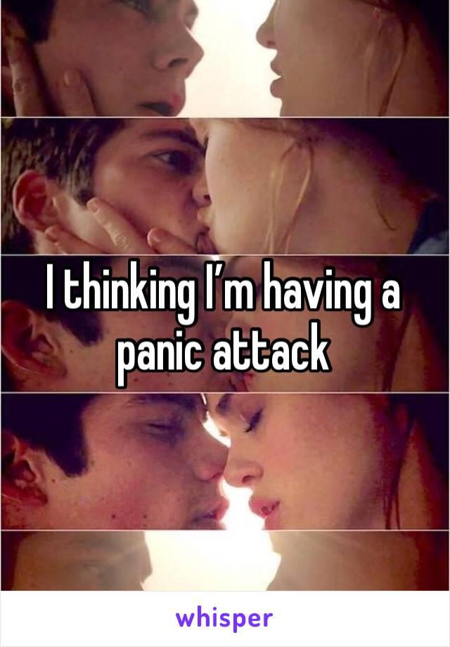 I thinking I'm having a panic attack
