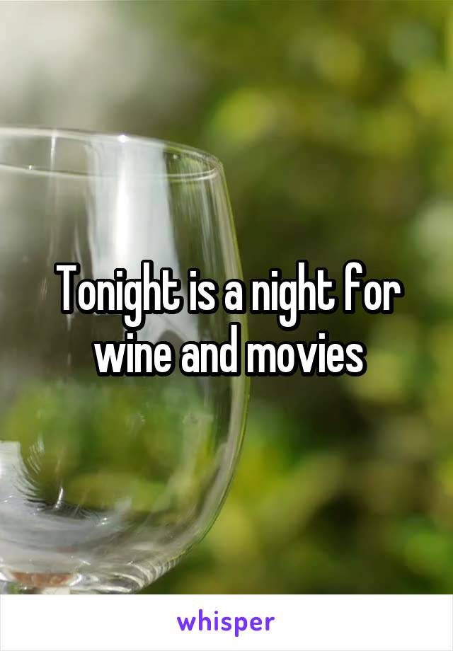 Tonight is a night for wine and movies
