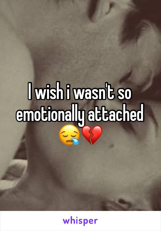 I wish i wasn't so emotionally attached 😪💔