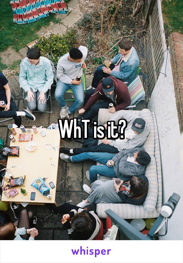 WhT is it?