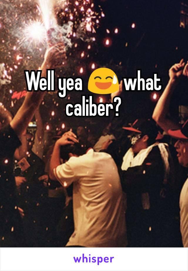 Well yea 😅 what caliber?