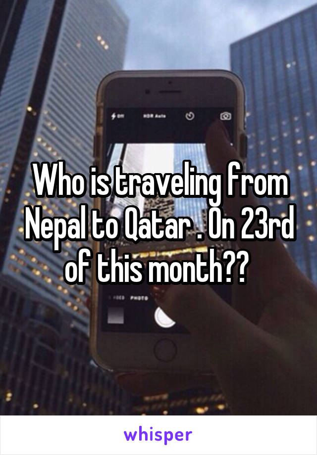 Who is traveling from Nepal to Qatar . On 23rd of this month??