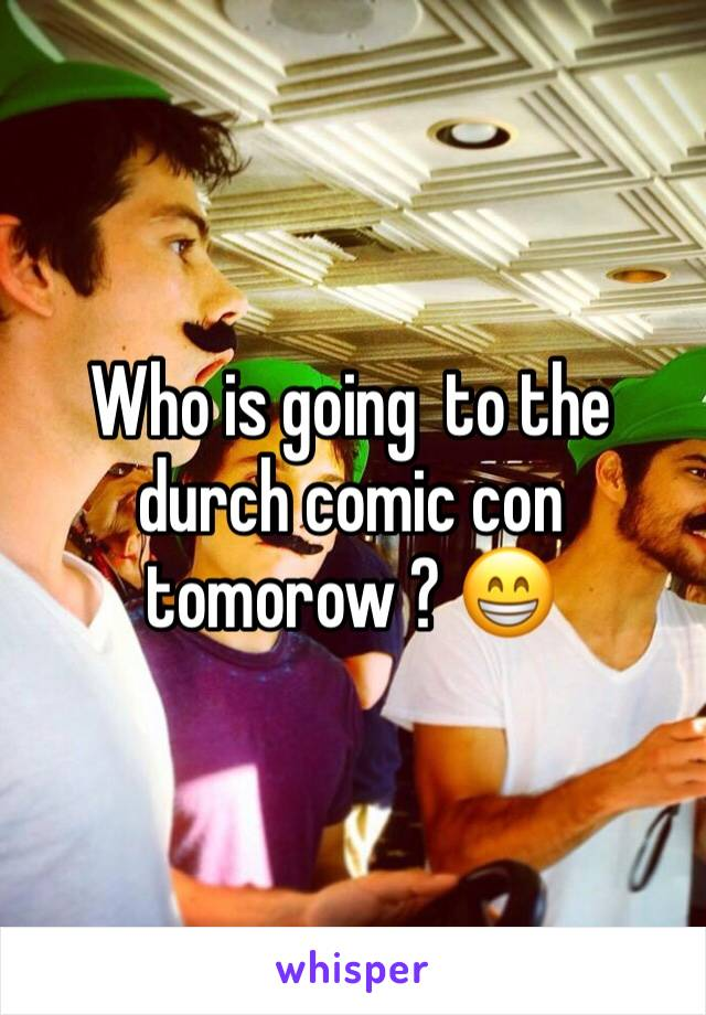 Who is going  to the durch comic con tomorow ? 😁