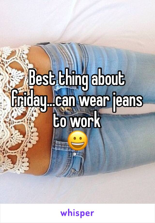Best thing about friday...can wear jeans to work 😀