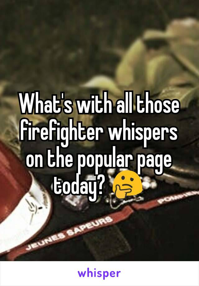What's with all those firefighter whispers on the popular page today? 🤔