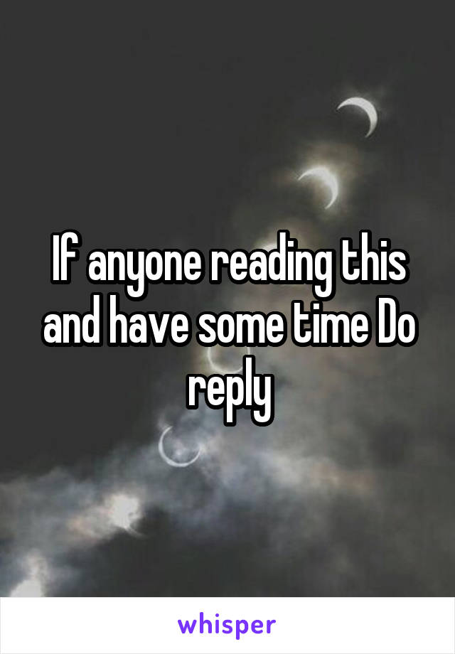 If anyone reading this and have some time Do reply