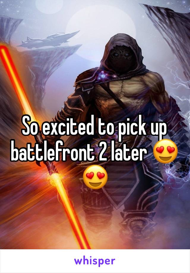 So excited to pick up battlefront 2 later 😍😍