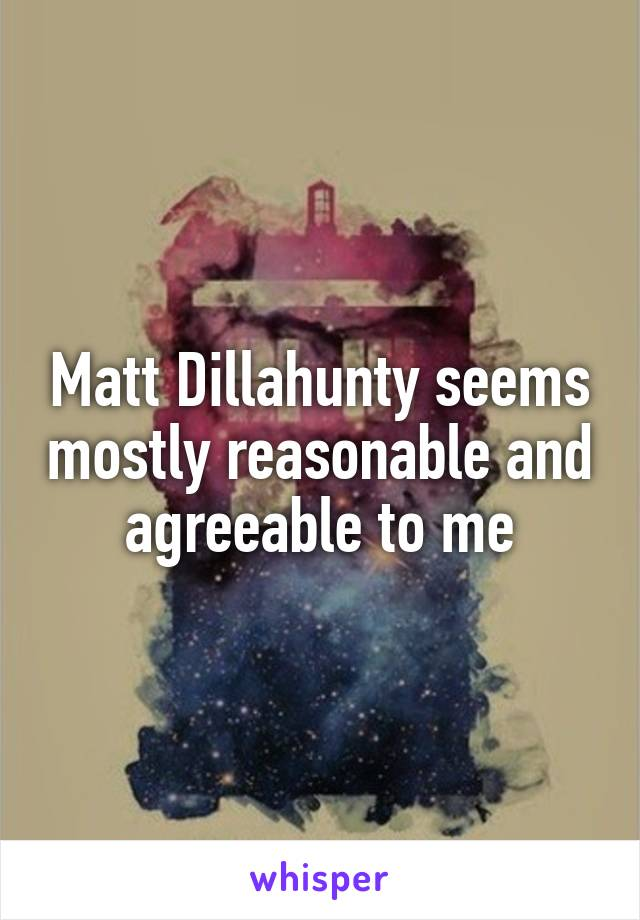 Matt Dillahunty seems mostly reasonable and agreeable to me