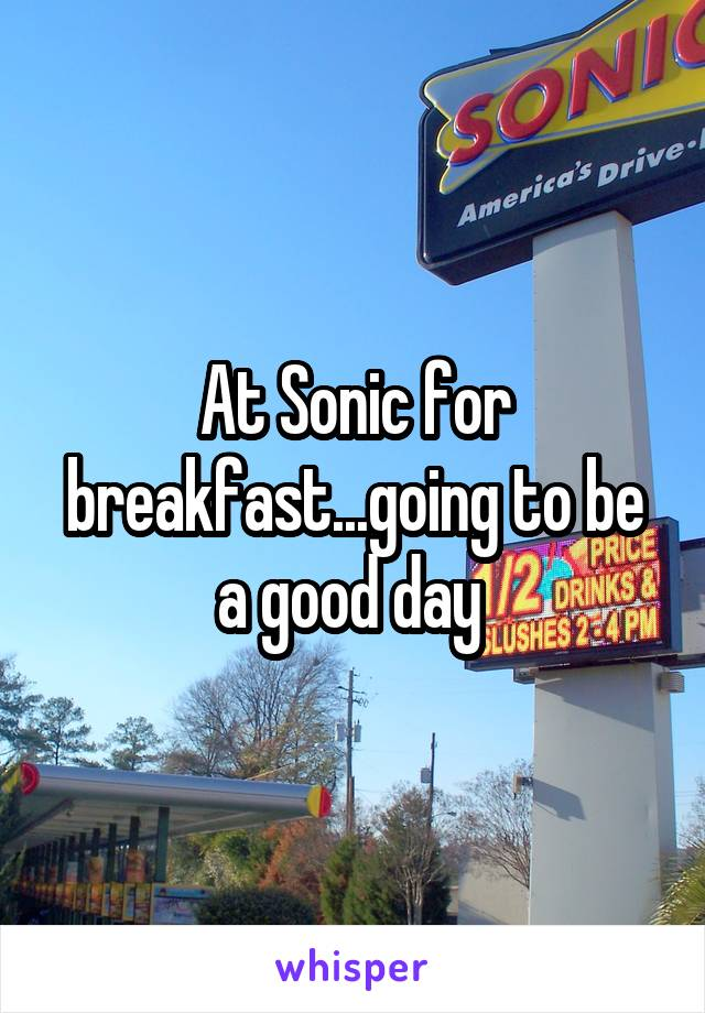 At Sonic for breakfast...going to be a good day