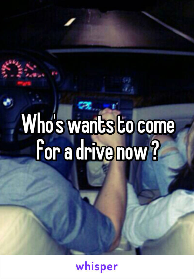 Who's wants to come for a drive now ?